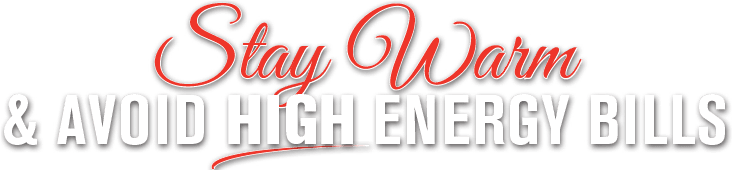 Stay Warm & Avoid High Energy Bill